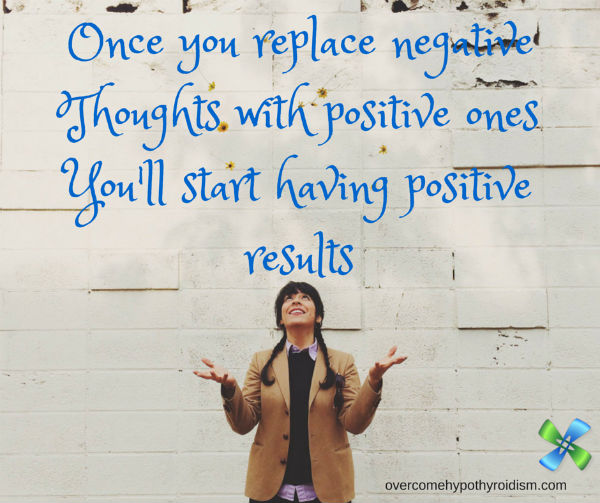 Once you replace  negative Thoughts with